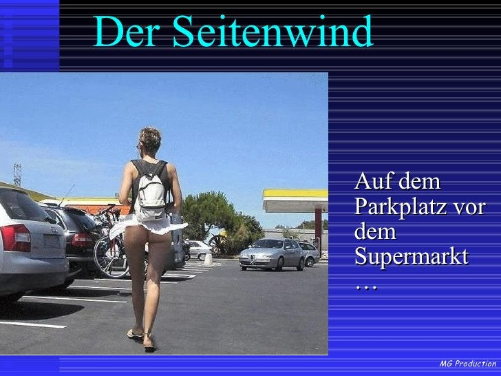 Der Seitenwind <ul><li>Auf dem Parkplatz vor dem Supermarkt … </li></ul>