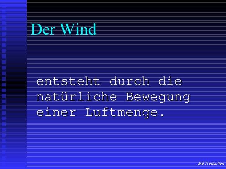Der Wind <ul><li>entsteht durch die natürliche Bewegung einer Luftmenge. </li></ul>