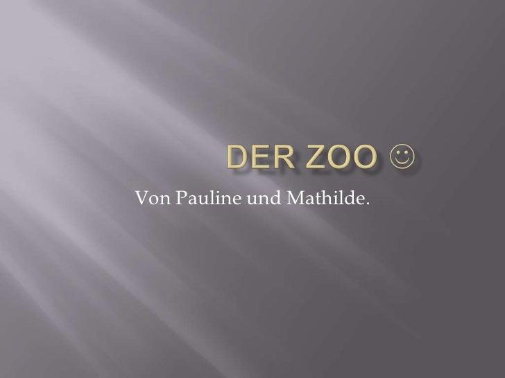 Der zoo <br />Von Pauline und Mathilde.<br />