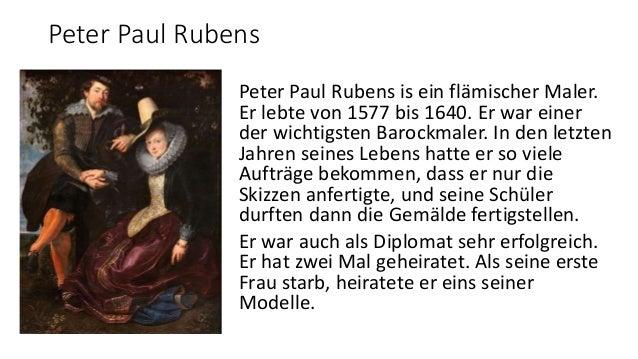 Peter Paul Rubens Peter Paul Rubens is ein flämischer Maler. Er lebte von 1577 bis 1640. Er war einer der wichtigsten Baro...