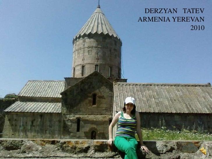 DERZYAN   TATEV<br />ARMENIA YEREVAN<br />2010<br />