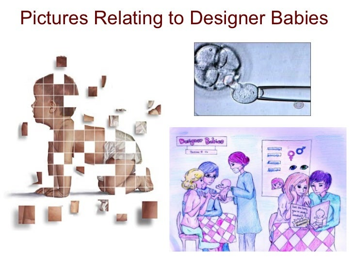 cloning designer babies The colloquial term designer baby refers to a baby whose genetic makeup has   spectre of human cloning looms again - the star malaysia (opinion) - 02/18.