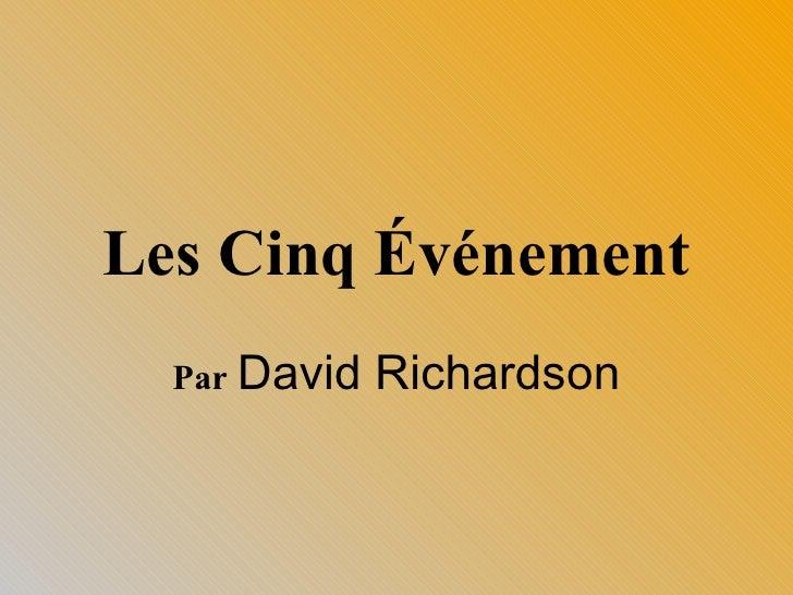 Les Cinq Événement Par   David Richardson