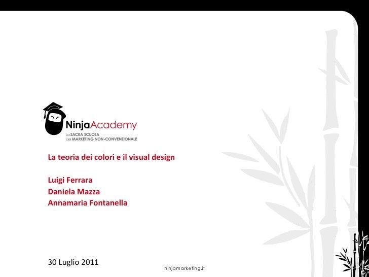 La teoria dei colori e il visual design Luigi Ferrara Daniela Mazza Annamaria Fontanella 30 Luglio 2011 ninjamarketing.it