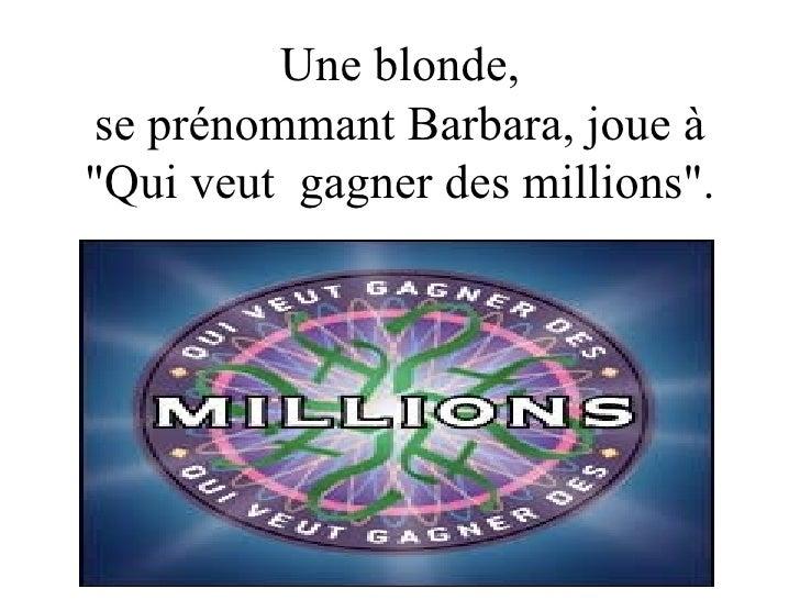"""Une blonde,  se prénommant Barbara, joue à """"Qui veut  gagner des millions""""."""