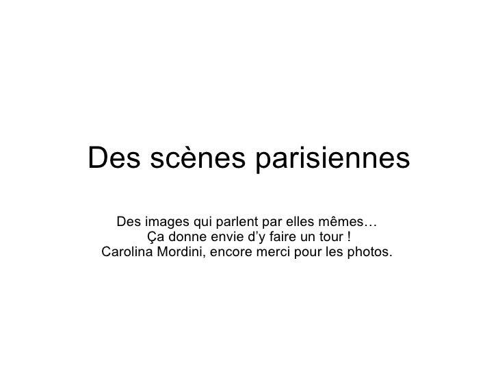 Des scènes parisiennes Des images qui parlent par elles mêmes…  Ça donne envie d'y faire un tour ! Carolina Mordini, encor...