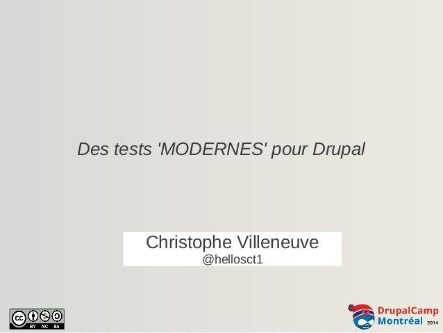 Des tests 'MODERNES' pour Drupal  Christophe Villeneuve  @hellosct1