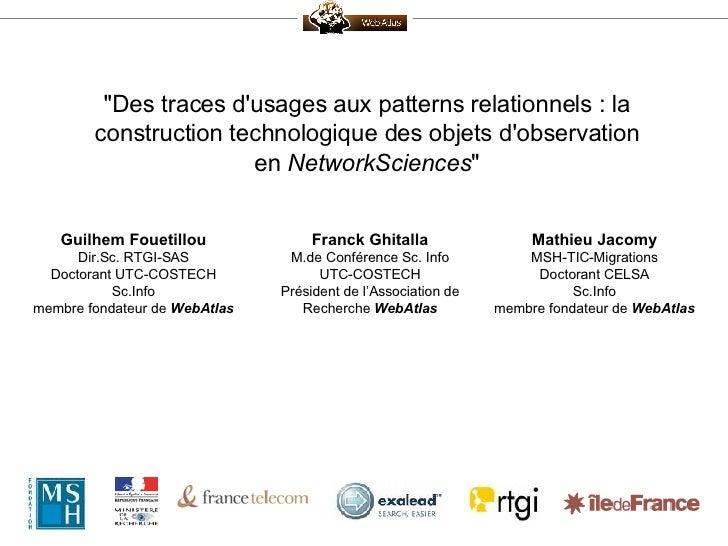 """""""Des traces d'usages aux patterns relationnels : la construction technologique des objets d'observation en  NetworkSc..."""