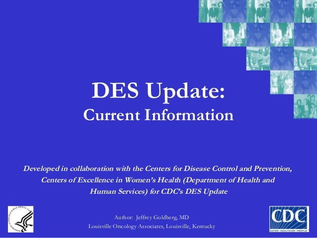 DES Update: Current Information Author: Jeffrey Goldberg, MD Louisville Oncology Associates, Louisville, Kentucky Develope...