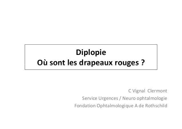 DiplopieOù sont les drapeaux rouges ?                                  C Vignal Clermont             Service Urgences / Ne...