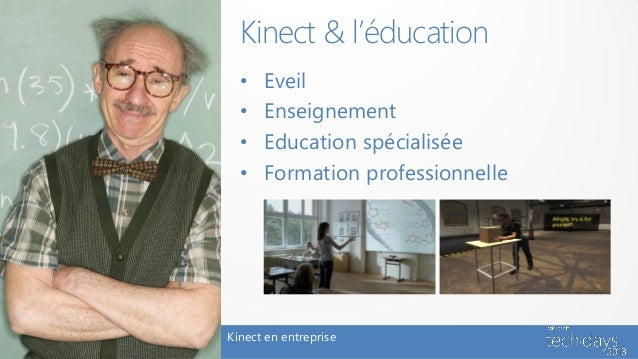 Kinect & l'éducation  •   Eveil  •   Enseignement  •   Education spécialisée  •   Formation professionnelleKinect en entre...