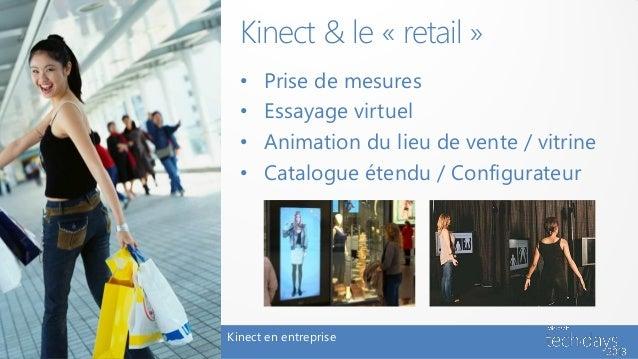 Kinect & le « retail »  •   Prise de mesures  •   Essayage virtuel  •   Animation du lieu de vente / vitrine  •   Catalogu...