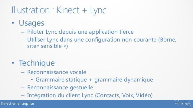 Illustration : Kinect + Lync      • Usages            – Piloter Lync depuis une application tierce            – Utiliser L...