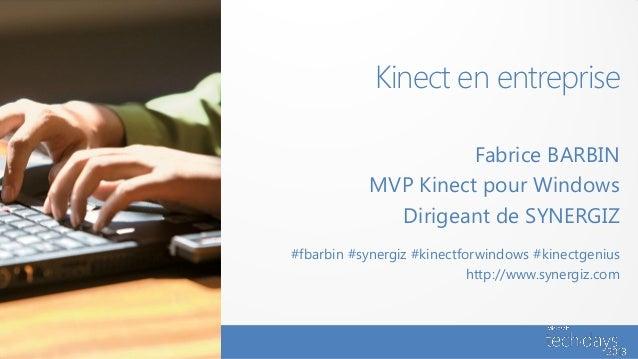 Kinect en entreprise                      Fabrice BARBIN            MVP Kinect pour Windows              Dirigeant de SYNE...
