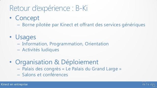 Retour d'expérience : B-Ki      • Concept            – Borne pilotée par Kinect et offrant des services génériques      • ...