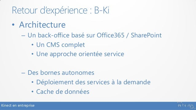Retour d'expérience : B-Ki      • Architecture            – Un back-office basé sur Office365 / SharePoint               •...