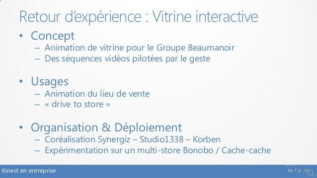 Retour d'expérience : Vitrine interactive      • Concept            – Animation de vitrine pour le Groupe Beaumanoir      ...