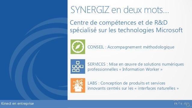 SYNERGIZ en deux mots…                       Centre de compétences et de R&D                       spécialisé sur les tech...