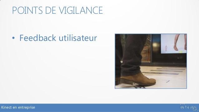 POINTS DE VIGILANCE      • Feedback utilisateurKinect en entreprise
