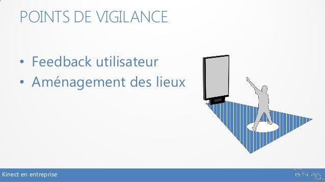 POINTS DE VIGILANCE      • Feedback utilisateur      • Aménagement des lieuxKinect en entreprise