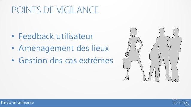 POINTS DE VIGILANCE      • Feedback utilisateur      • Aménagement des lieux      • Gestion des cas extrêmesKinect en entr...