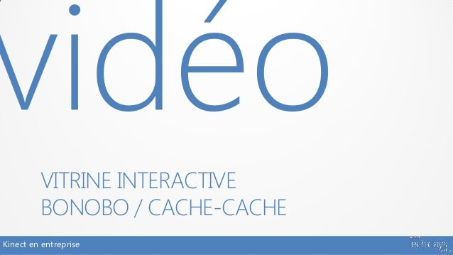 VITRINE INTERACTIVE         BONOBO / CACHE-CACHEKinect en entreprise