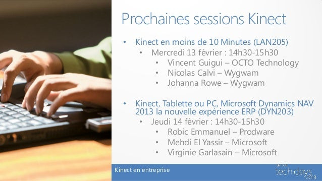 Prochaines sessions Kinect   •   Kinect en moins de 10 Minutes (LAN205)        • Mercredi 13 février : 14h30-15h30        ...