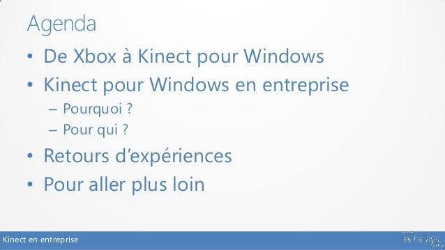 Agenda      • De Xbox à Kinect pour Windows      • Kinect pour Windows en entreprise            – Pourquoi ?            – ...