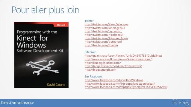 Pour aller plus loin                             Twitter                             http://twitter.com/KinectWindows     ...