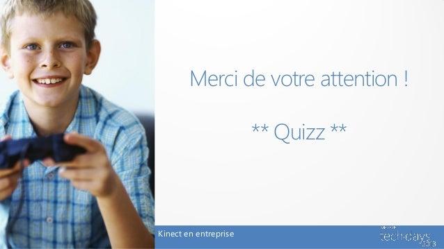 Merci de votre attention !                       ** Quizz **Kinect en entreprise