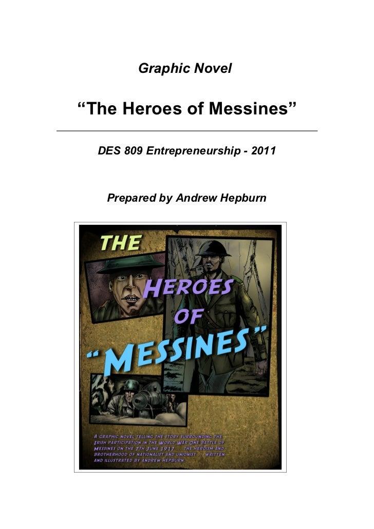"Graphic Novel""The Heroes of Messines""  DES 809 Entrepreneurship - 2011   Prepared by Andrew Hepburn"