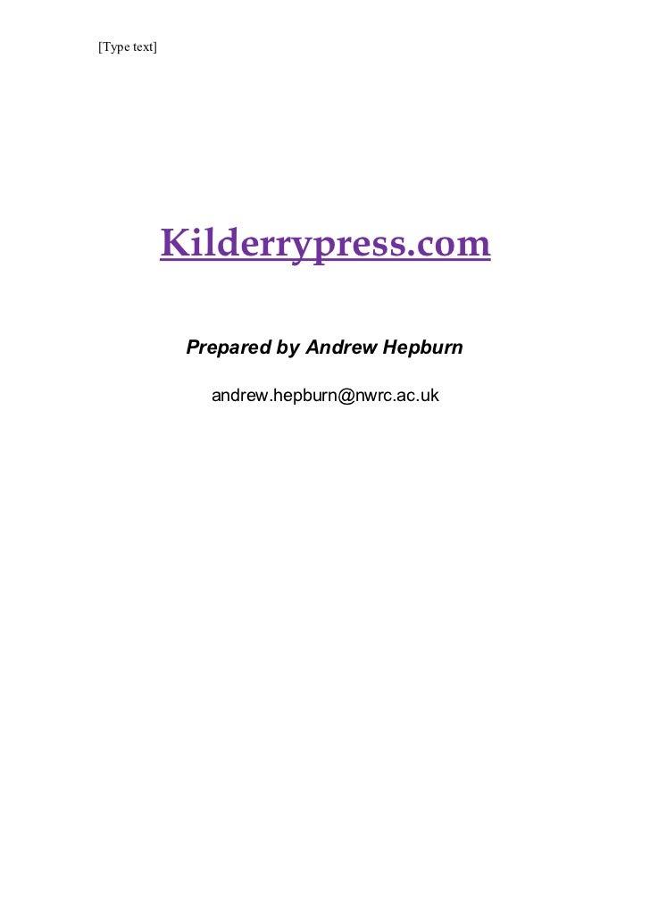[Type text]              Kilderrypress.com               Prepared by Andrew Hepburn                 andrew.hepburn@nwrc.ac...