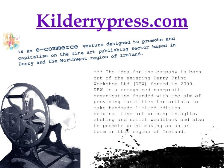 Kilderrypress.com is an  e-commerce  venture designed to promote and capitalise on the fine art publishing sector based in...