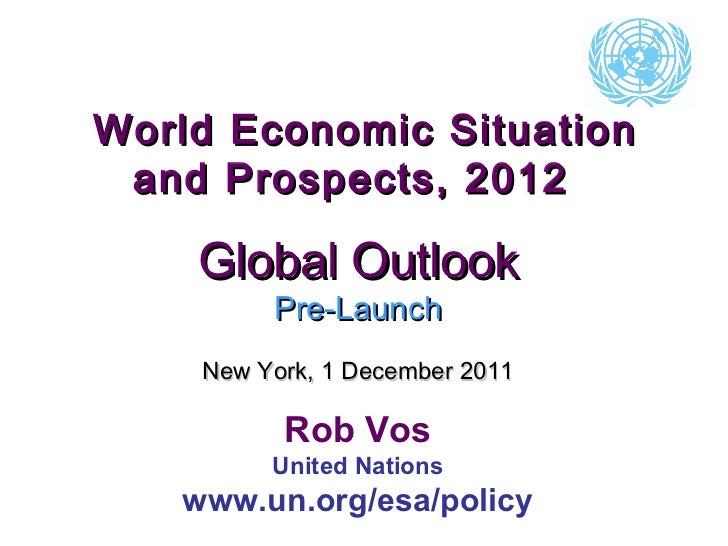 World Economic Situation and Prospects, 2012  Global Outlook Pre-Launch New York, 1 December 2011 Rob Vos United Nations w...