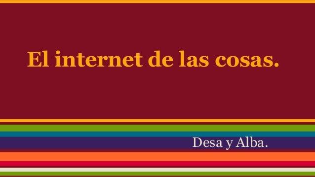 El internet de las cosas. Desa y Alba.