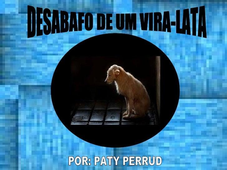 DESABAFO DE UM VIRA-LATA POR: PATY PERRUD