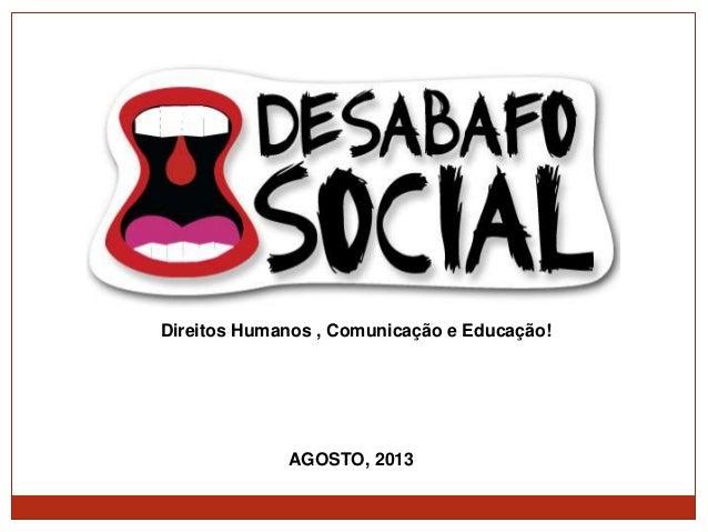 AGOSTO, 2013 Direitos Humanos , Comunicação e Educação!