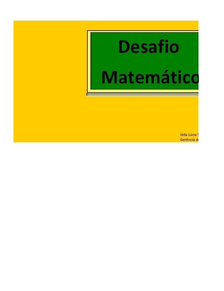 Desafio Matemático             Iêda Lúcia Santana            Gerência de Tecnologia Edu