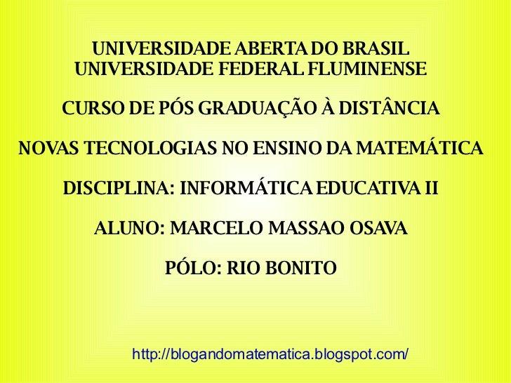 UNIVERSIDADE ABERTA DO BRASIL UNIVERSIDADE FEDERAL FLUMINENSE CURSO DE PÓS GRADUAÇÃO À DISTÂNCIA NOVAS TECNOLOGIAS NO ENSI...