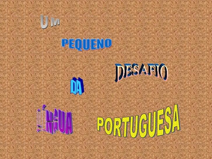 UM PEQUENO DESAFIO DA LÍNGUA PORTUGUESA
