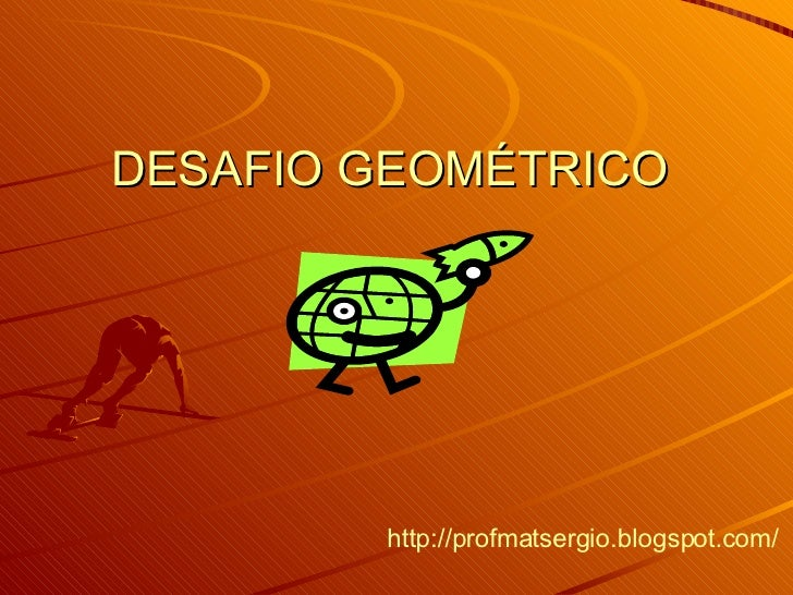 DESAFIO GEOMÉTRICO http://profmatsergio.blogspot.com/