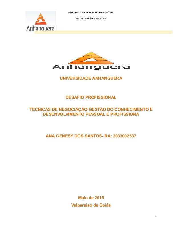 UNIVERSIDADE ANHANGUERA EDUCACIONAL ADMINISTRAÇÃO 7º SEMESTRE UNIVERSIDADE ANHANGUERA DESAFIO PROFISSIONAL TECNICAS DE NEG...