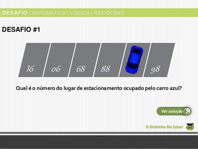I6 06 68 88 98 Qual é o número do lugar de estacionamento ocupado pelo carro azul? O Bichinho Do Saber Ver solução DESAFIO...