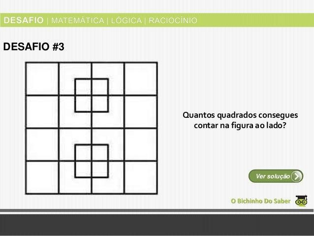 Quantos quadrados consegues contar na figura ao lado? O Bichinho Do Saber Ver solução DESAFIO #3