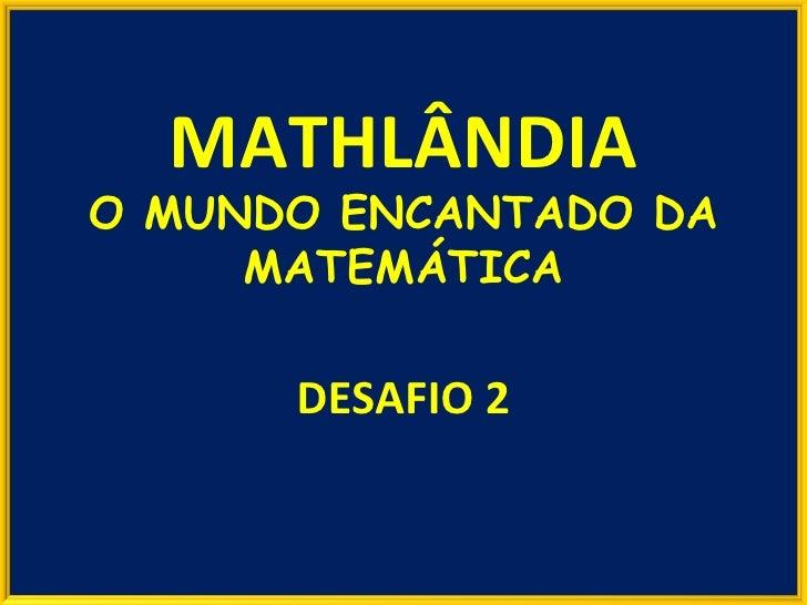 DESAFIO 2 MATHLÂNDIA O MUNDO ENCANTADO DA MATEMÁTICA