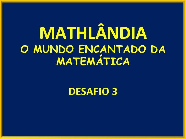 DESAFIO 3 MATHLÂNDIA O MUNDO ENCANTADO DA MATEMÁTICA