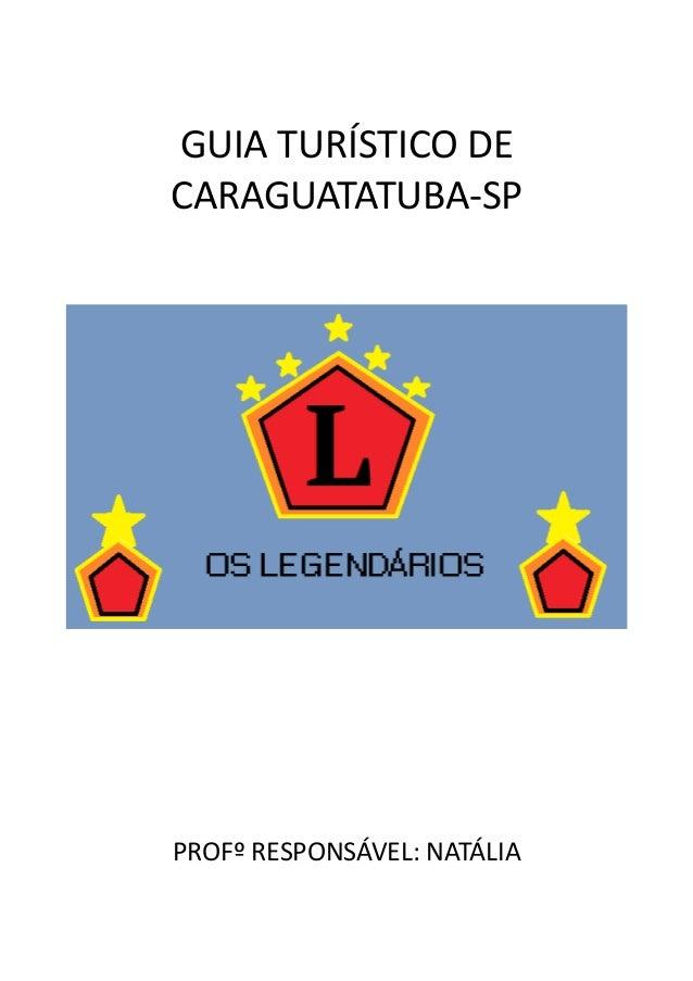 GUIA TURÍSTICO DE CARAGUATATUBA-SP PROFº RESPONSÁVEL: NATÁLIA