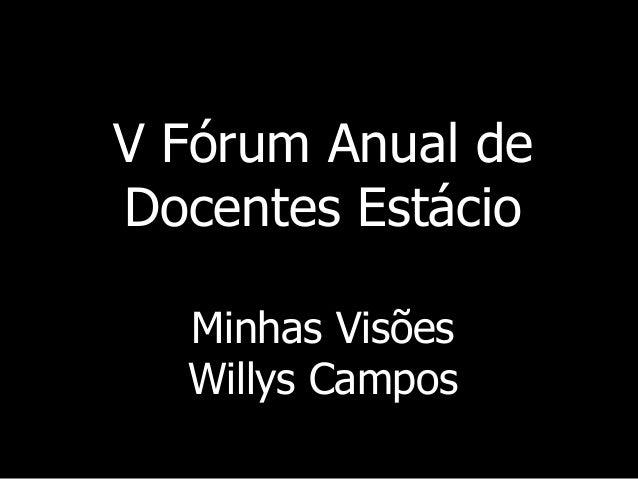 V Fórum Anual de Docentes Estácio Minhas Visões Willys Campos
