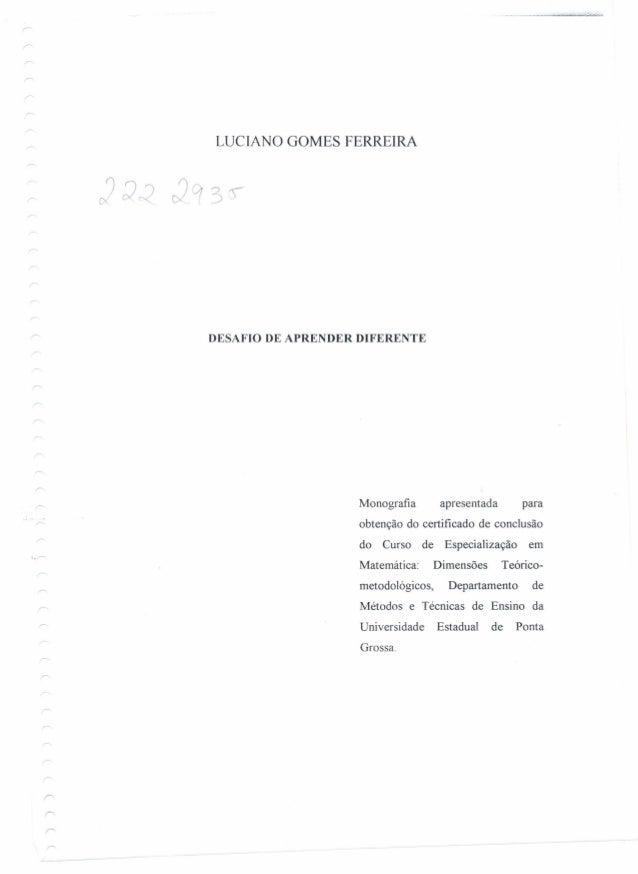 LUCIANO GOMES FERRElRA DESAFIO DE APRENDER DIFERENTE Monografia apresentada para obtenção do certificado de conclusão do C...