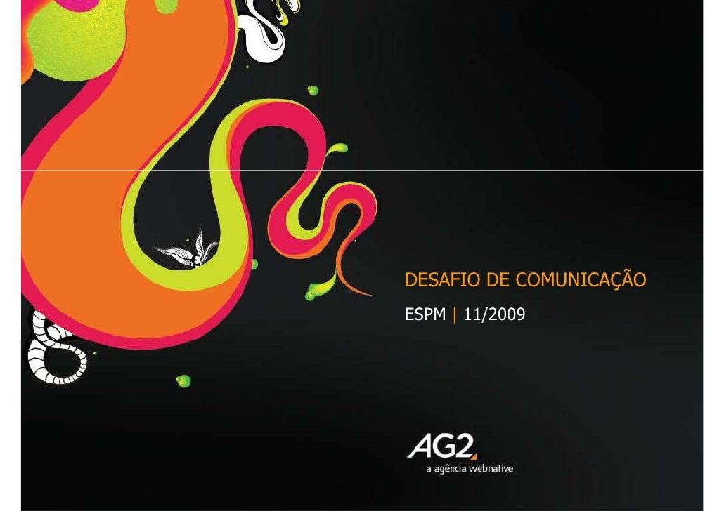 DESAFIO DE COMUNICAÇÃO ESPM  |  11/2009